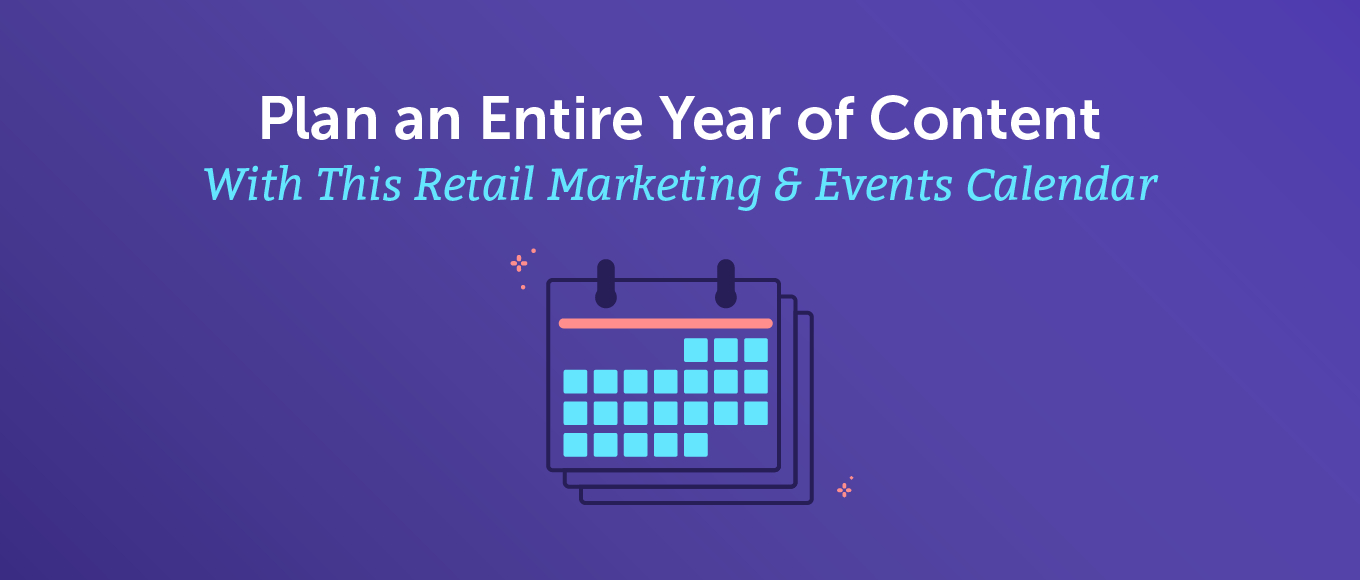 Plan An Entire Year Of Content With This Retail Marketing