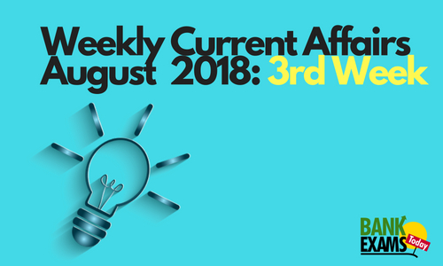 Weekly Current Affairs August 2018: 3Rd Week | Bankexamstoday